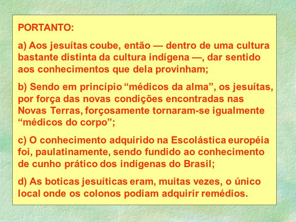 PORTANTO: a) Aos jesuítas coube, então dentro de uma cultura bastante distinta da cultura indígena, dar sentido aos conhecimentos que dela provinham;