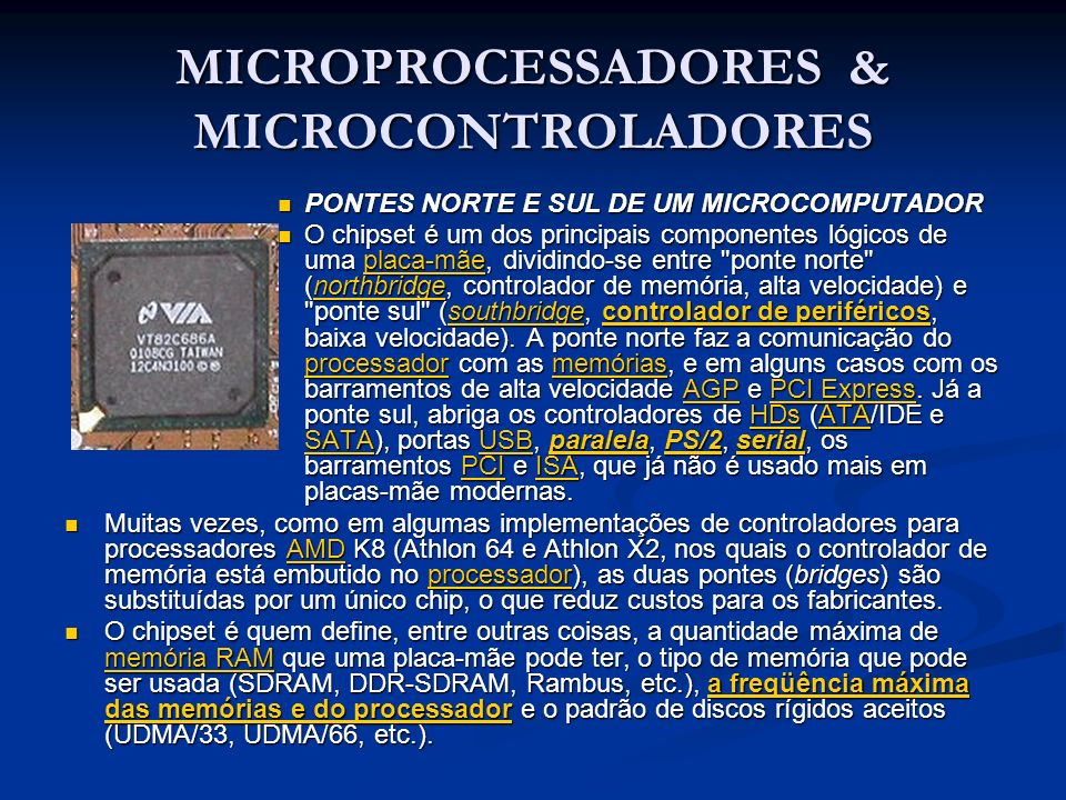 MICROPROCESSADORES & MICROCONTROLADORES PONTES NORTE E SUL DE UM MICROCOMPUTADOR PONTES NORTE E SUL DE UM MICROCOMPUTADOR O chipset é um dos principai