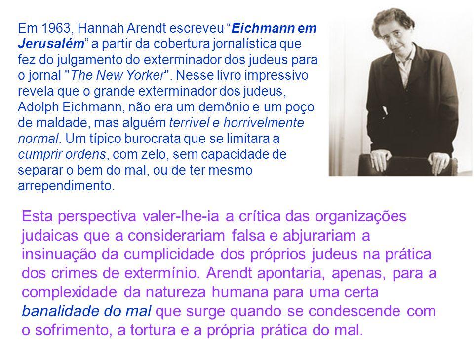 Em 1963, Hannah Arendt escreveu Eichmann em Jerusalém a partir da cobertura jornalística que fez do julgamento do exterminador dos judeus para o jorna