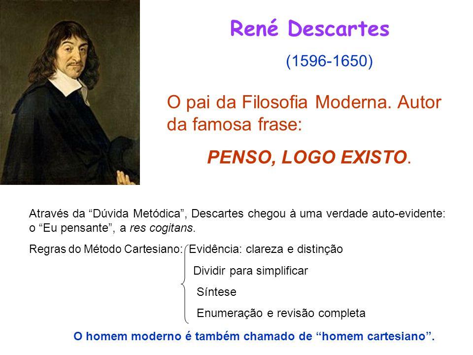 René Descartes (1596-1650) O pai da Filosofia Moderna. Autor da famosa frase: PENSO, LOGO EXISTO. Através da Dúvida Metódica, Descartes chegou à uma v