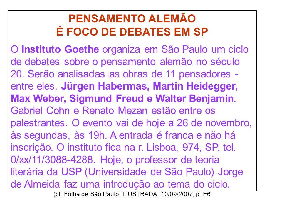 PENSAMENTO ALEMÃO É FOCO DE DEBATES EM SP O Instituto Goethe organiza em São Paulo um ciclo de debates sobre o pensamento alemão no século 20. Serão a