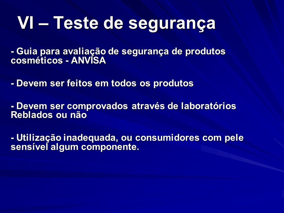 VI – Teste de segurança - Guia para avaliação de segurança de produtos cosméticos - ANVISA - Devem ser feitos em todos os produtos - Devem ser comprov