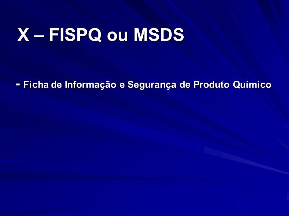 X – FISPQ ou MSDS - Ficha de Informação e Segurança de Produto Químico