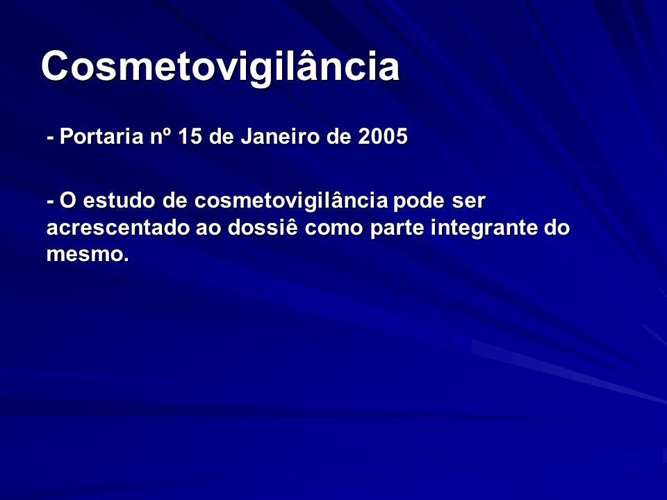 Cosmetovigilância - Portaria nº 15 de Janeiro de 2005 - O estudo de cosmetovigilância pode ser acrescentado ao dossiê como parte integrante do mesmo.