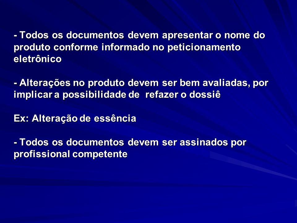 - Todos os documentos devem apresentar o nome do produto conforme informado no peticionamento eletrônico - Alterações no produto devem ser bem avaliad