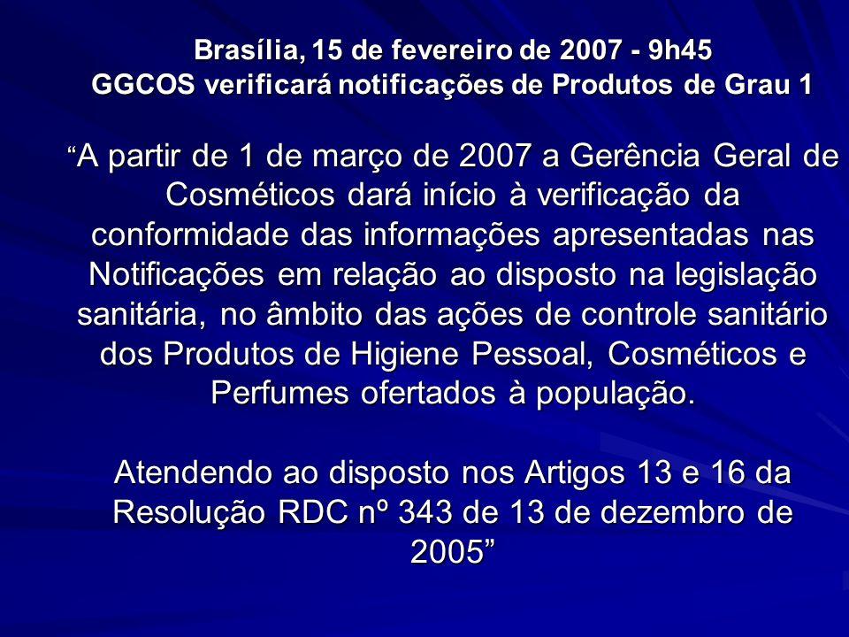 Brasília, 15 de fevereiro de 2007 - 9h45 GGCOS verificará notificações de Produtos de Grau 1 A partir de 1 de março de 2007 a Gerência Geral de Cosmét