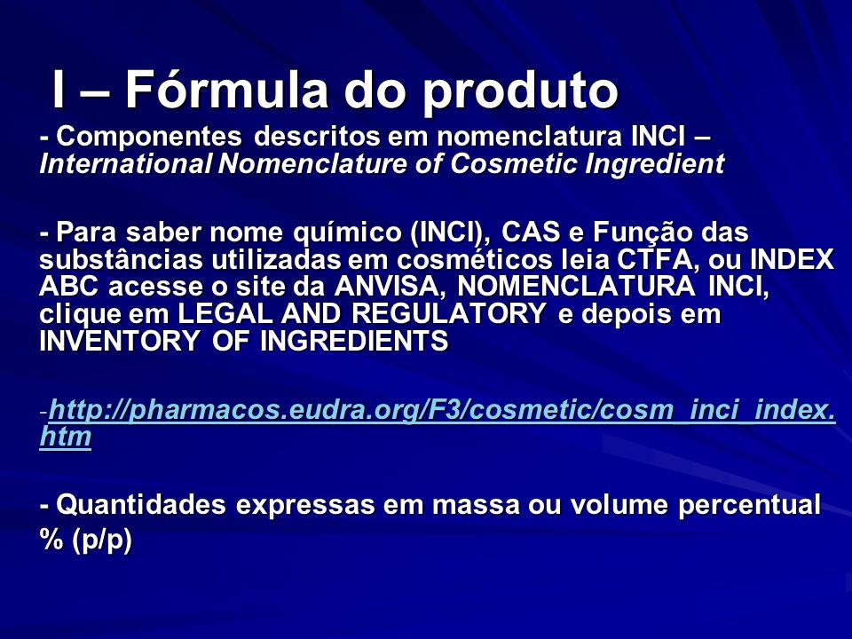 I – Fórmula do produto - Componentes descritos em nomenclatura INCI – International Nomenclature of Cosmetic Ingredient - Para saber nome químico (INC