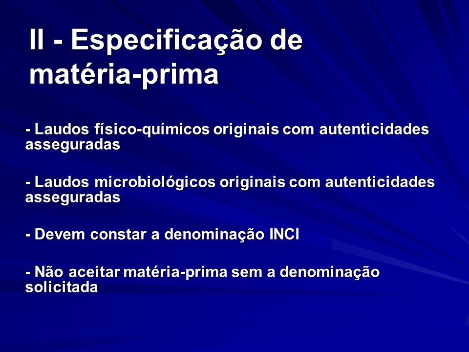 II - Especificação de matéria-prima - Laudos físico-químicos originais com autenticidades asseguradas - Laudos microbiológicos originais com autentici