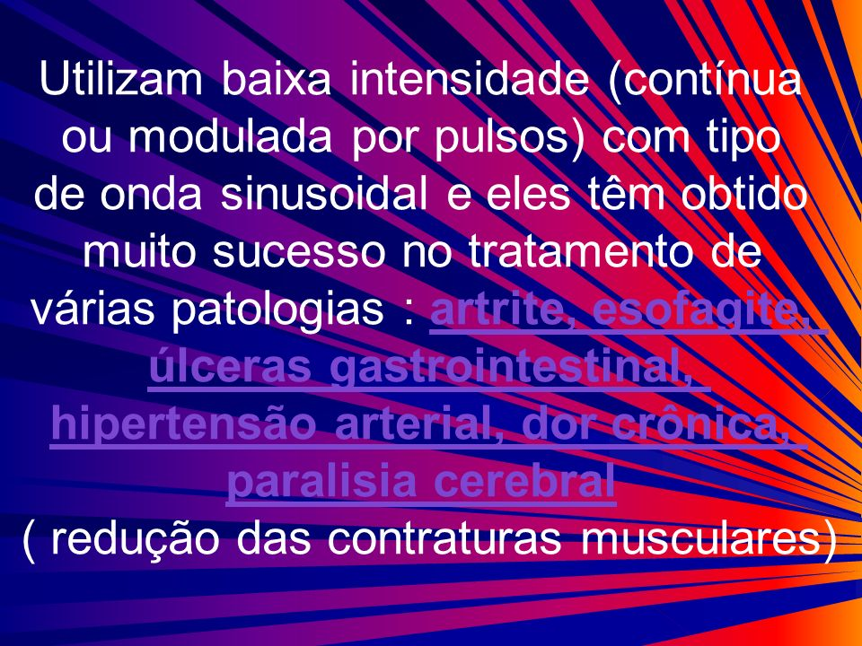 Utilizam baixa intensidade (contínua ou modulada por pulsos) com tipo de onda sinusoidal e eles têm obtido muito sucesso no tratamento de várias patol