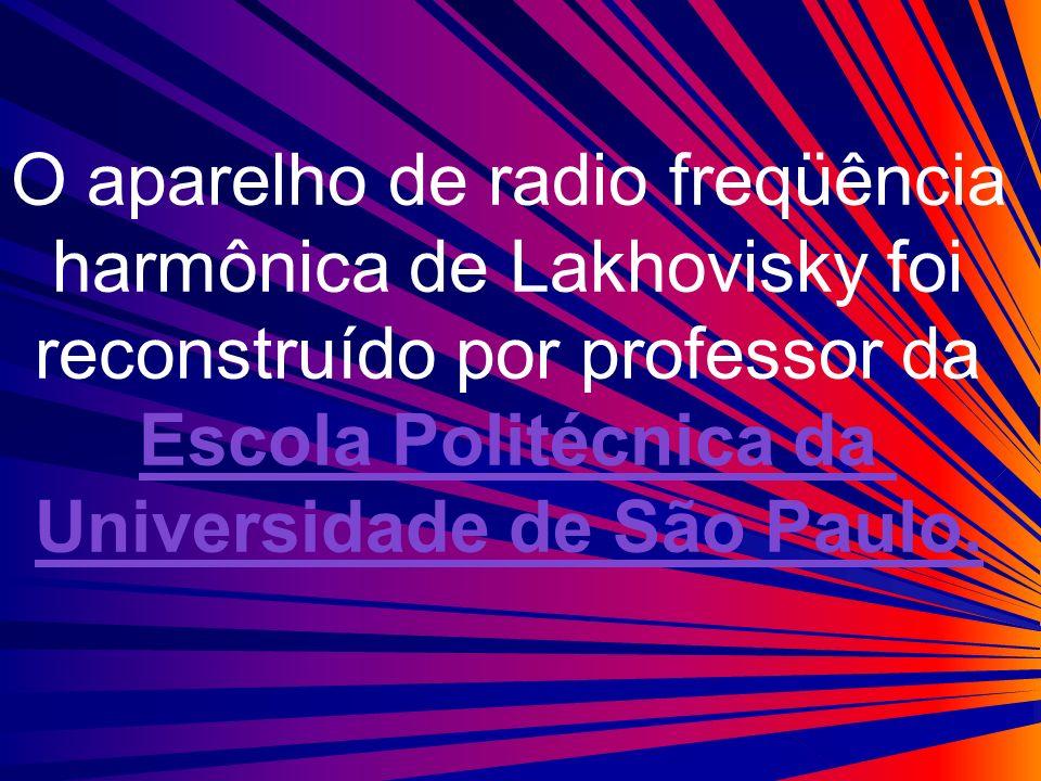 O aparelho de radio freqüência harmônica de Lakhovisky foi reconstruído por professor da Escola Politécnica da Universidade de São Paulo.