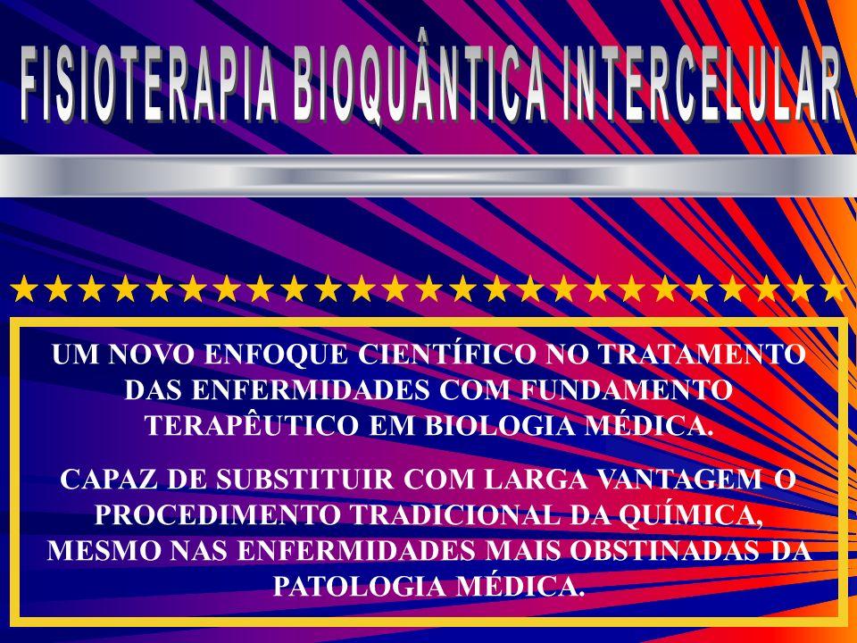 UM NOVO ENFOQUE CIENTÍFICO NO TRATAMENTO DAS ENFERMIDADES COM FUNDAMENTO TERAPÊUTICO EM BIOLOGIA MÉDICA. CAPAZ DE SUBSTITUIR COM LARGA VANTAGEM O PROC