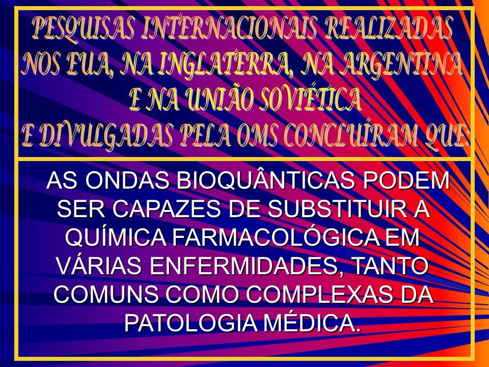AS ONDAS BIOQUÂNTICAS PODEM SER CAPAZES DE SUBSTITUIR A QUÍMICA FARMACOLÓGICA EM VÁRIAS ENFERMIDADES, TANTO COMUNS COMO COMPLEXAS DA PATOLOGIA MÉDICA.