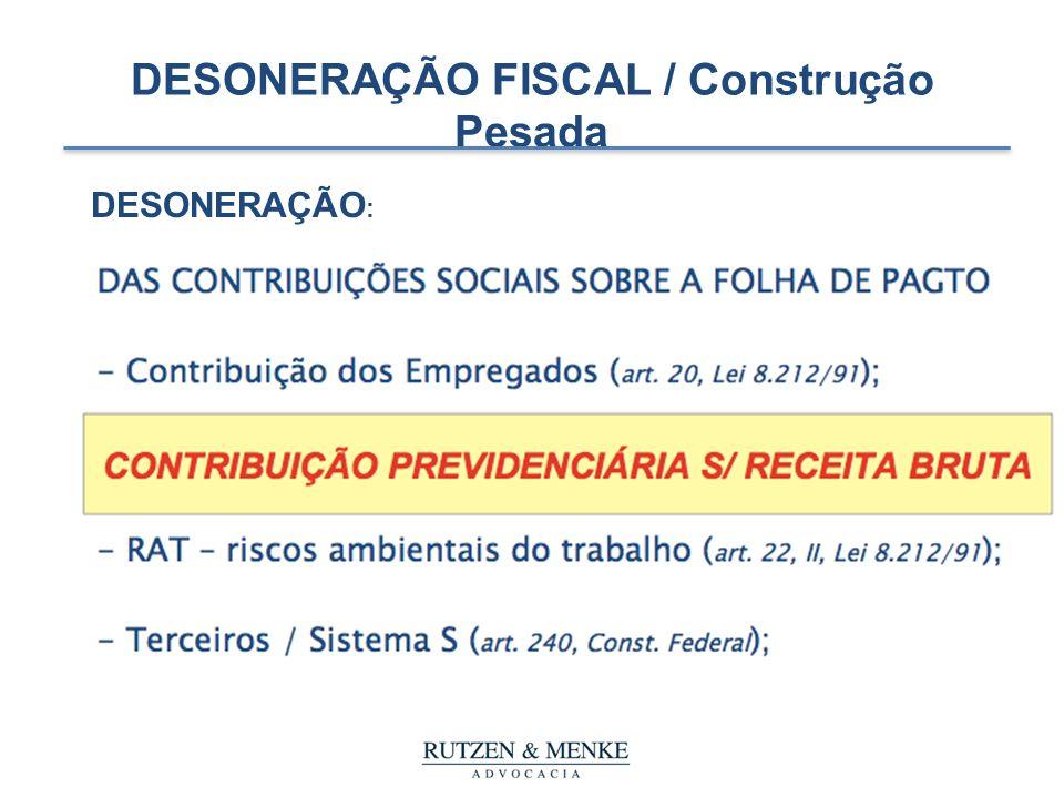DESONERAÇÃO FISCAL / Construção Pesada DESONERAÇÃO :