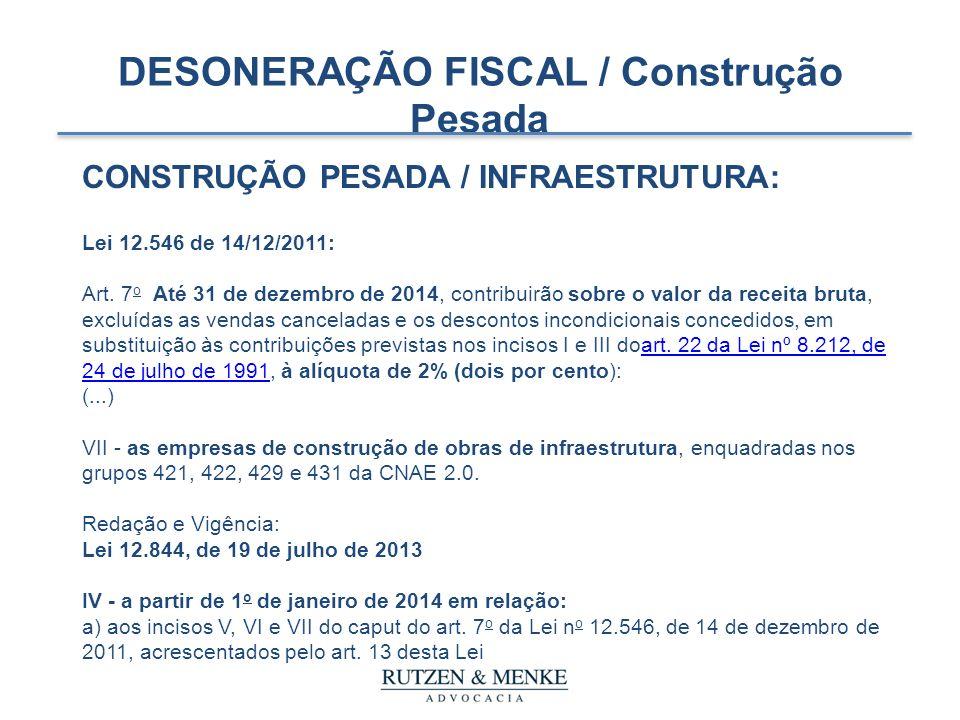 CONSTRUÇÃO PESADA / INFRAESTRUTURA: Lei 12.546 de 14/12/2011: Art. 7 o Até 31 de dezembro de 2014, contribuirão sobre o valor da receita bruta, excluí