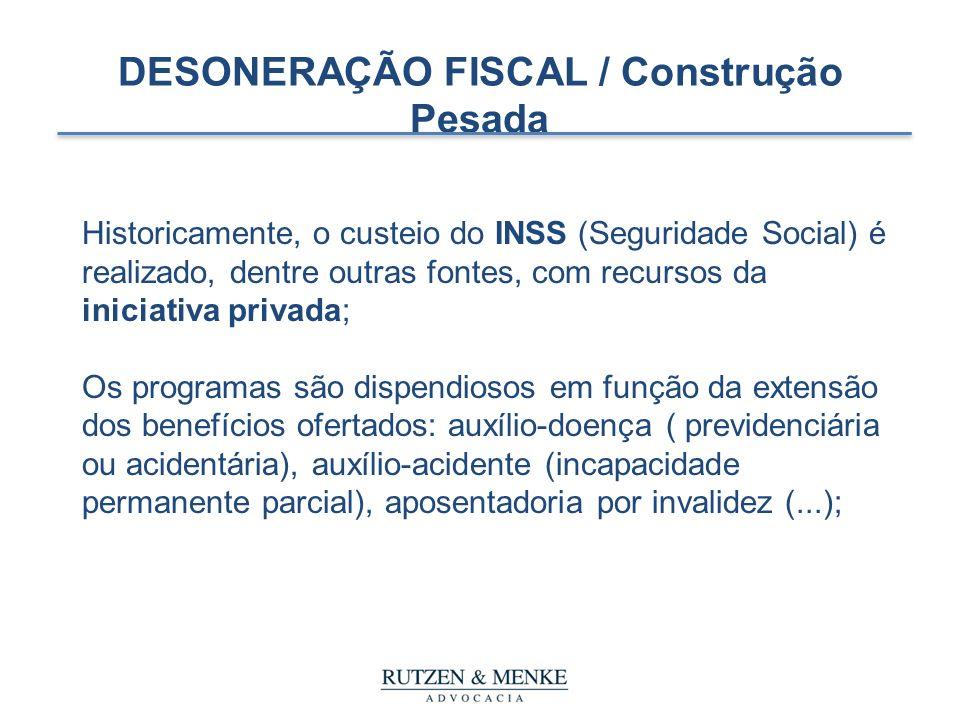 DESONERAÇÃO FISCAL / Construção Pesada Historicamente, o custeio do INSS (Seguridade Social) é realizado, dentre outras fontes, com recursos da inicia