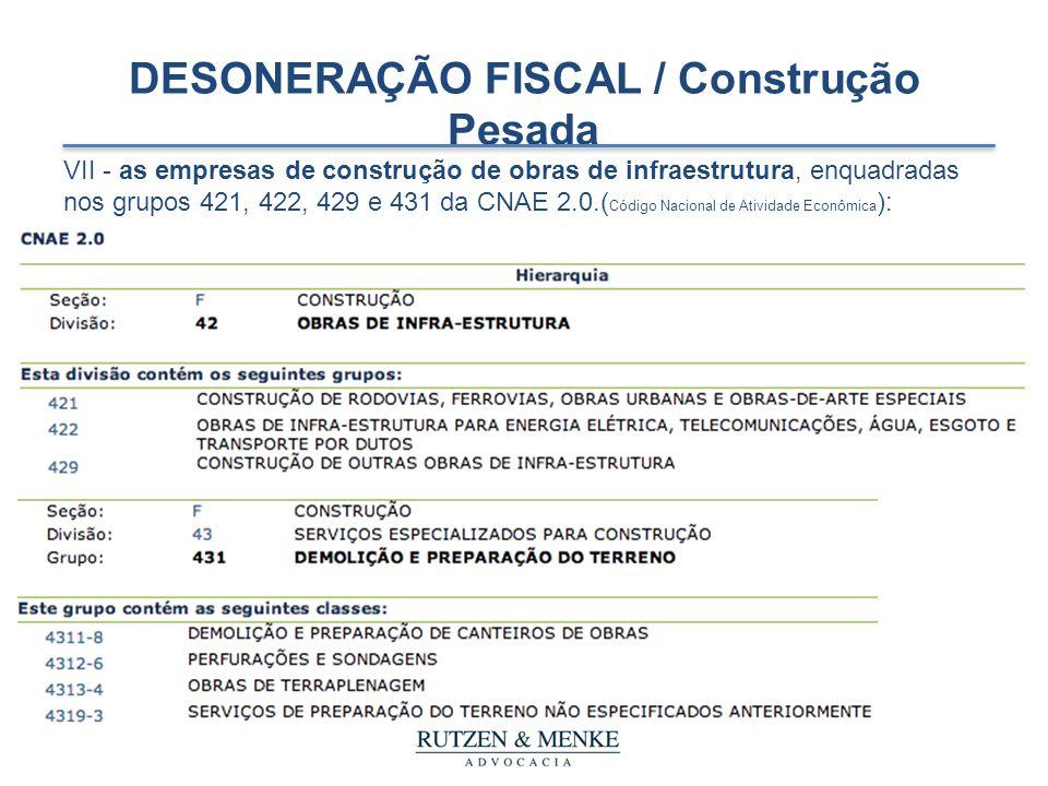 DESONERAÇÃO FISCAL / Construção Pesada VII - as empresas de construção de obras de infraestrutura, enquadradas nos grupos 421, 422, 429 e 431 da CNAE