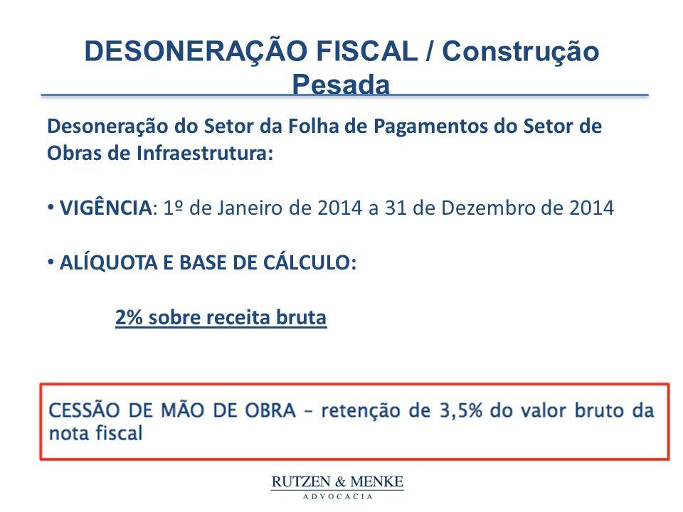 DESONERAÇÃO FISCAL / Construção Pesada Desoneração do Setor da Folha de Pagamentos do Setor de Obras de Infraestrutura: VIGÊNCIA: 1º de Janeiro de 201