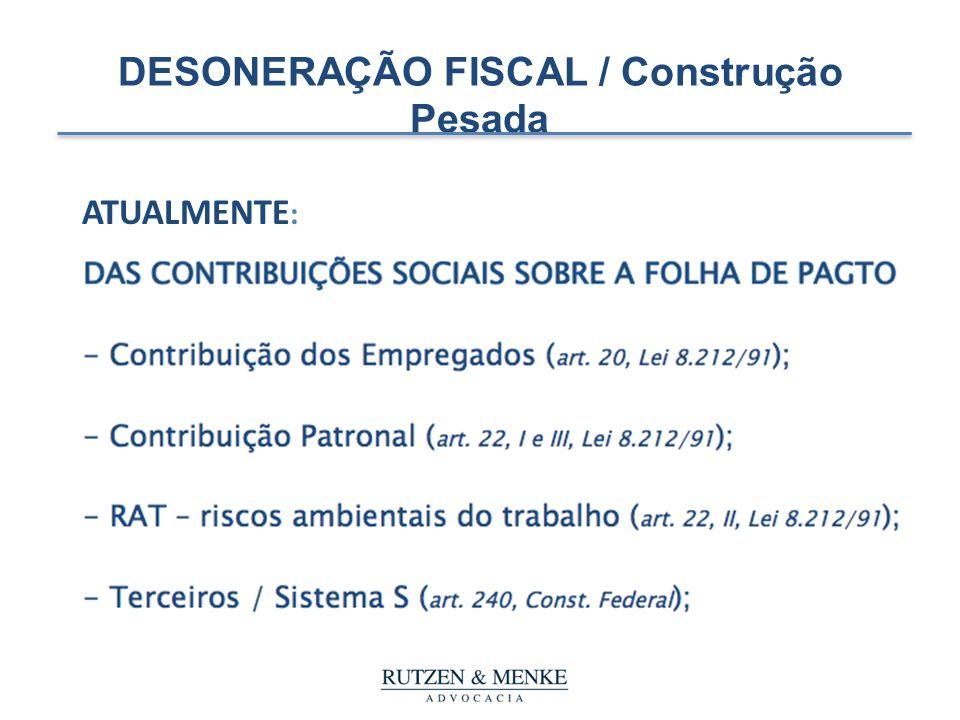 DESONERAÇÃO FISCAL / Construção Pesada ATUALMENTE :