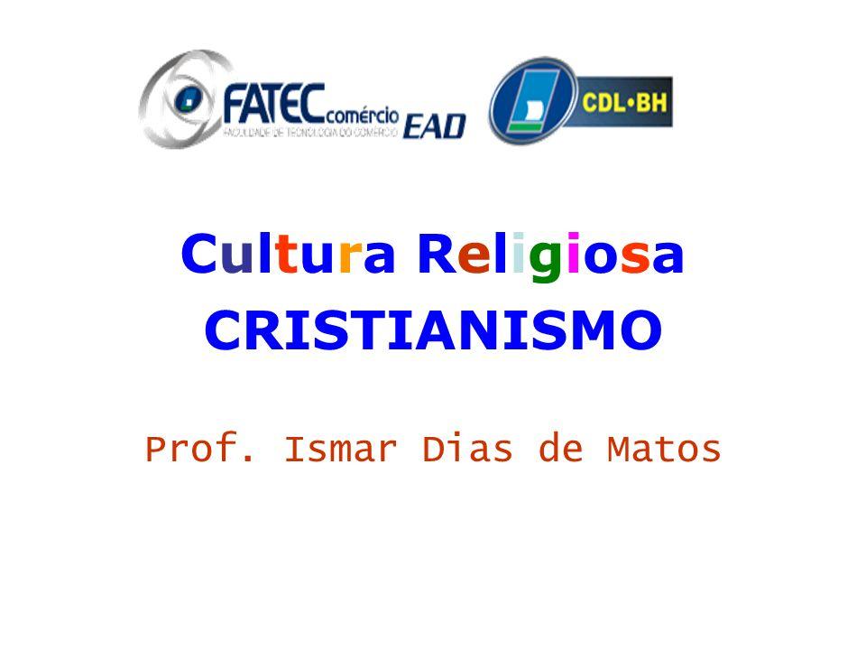 Cultura Religiosa CRISTIANISMO Prof. Ismar Dias de Matos