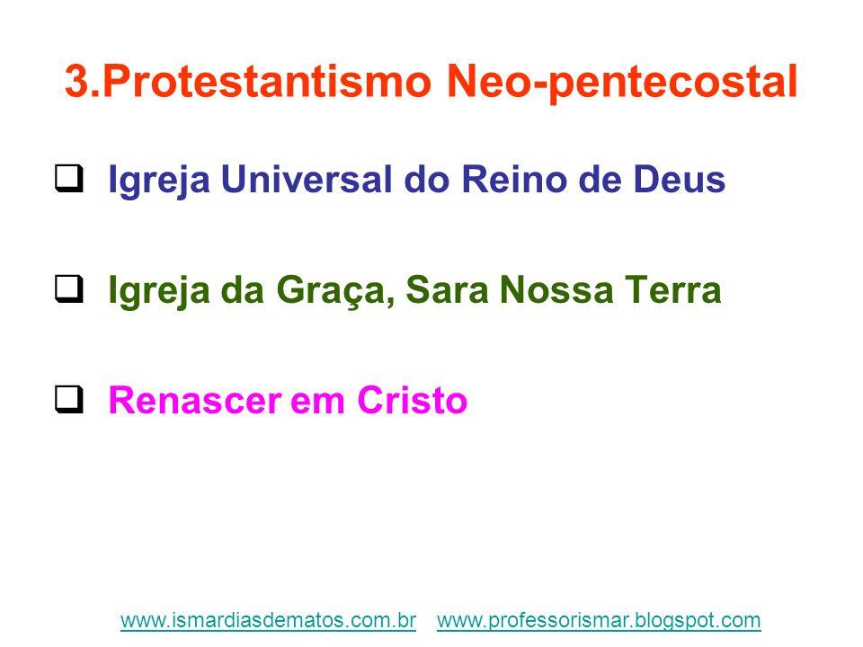 3.Protestantismo Neo-pentecostal Igreja Universal do Reino de Deus Igreja da Graça, Sara Nossa Terra Renascer em Cristo www.ismardiasdematos.com.brwww