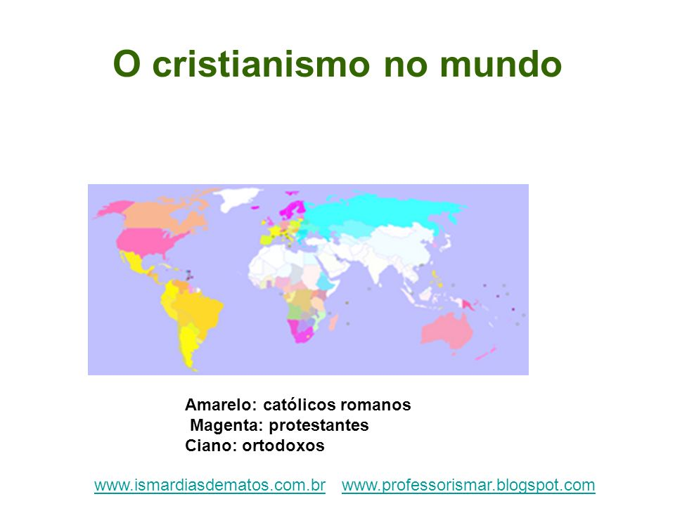O cristianismo no mundo Amarelo: católicos romanos Magenta: protestantes Ciano: ortodoxos www.ismardiasdematos.com.brwww.ismardiasdematos.com.br www.p
