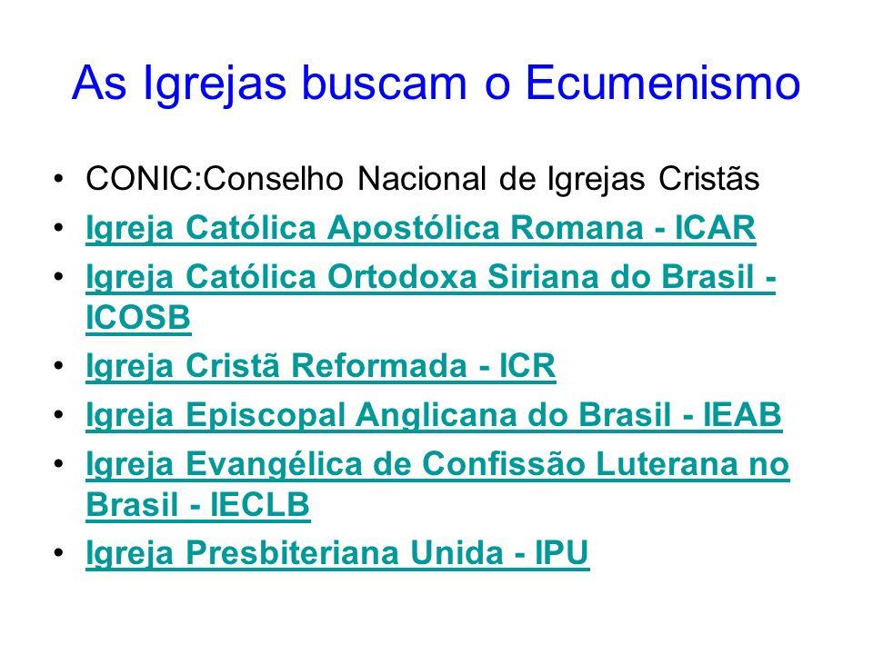 As Igrejas buscam o Ecumenismo CONIC:Conselho Nacional de Igrejas Cristãs Igreja Católica Apostólica Romana - ICAR Igreja Católica Ortodoxa Siriana do