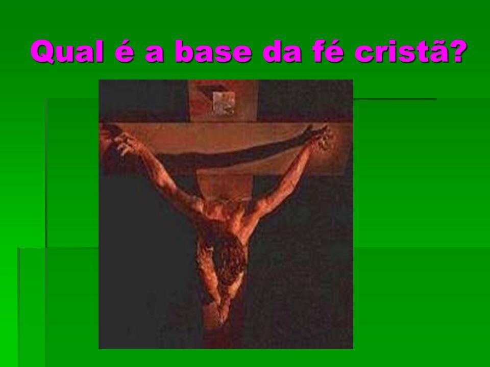 Qual é a base da fé cristã?