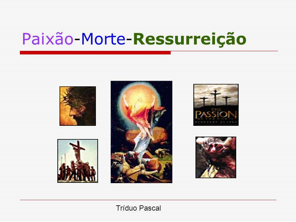 Paixão-Morte-Ressurreição Tríduo Pascal