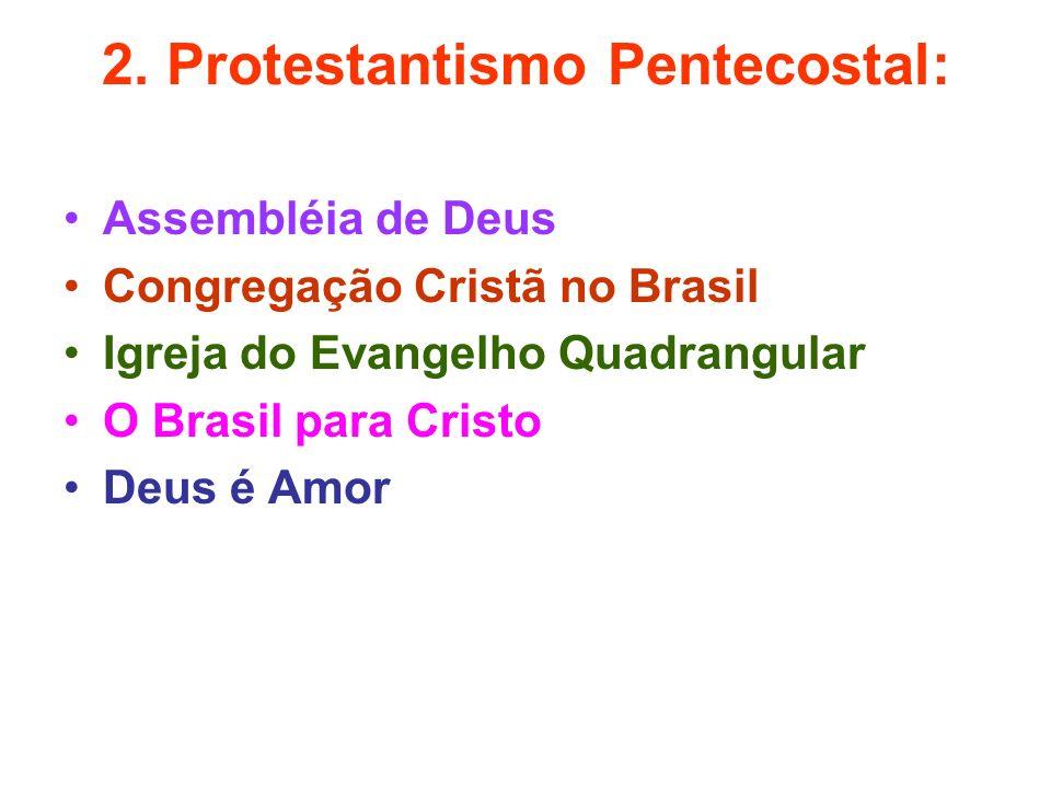 2. Protestantismo Pentecostal: Assembléia de Deus Congregação Cristã no Brasil Igreja do Evangelho Quadrangular O Brasil para Cristo Deus é Amor