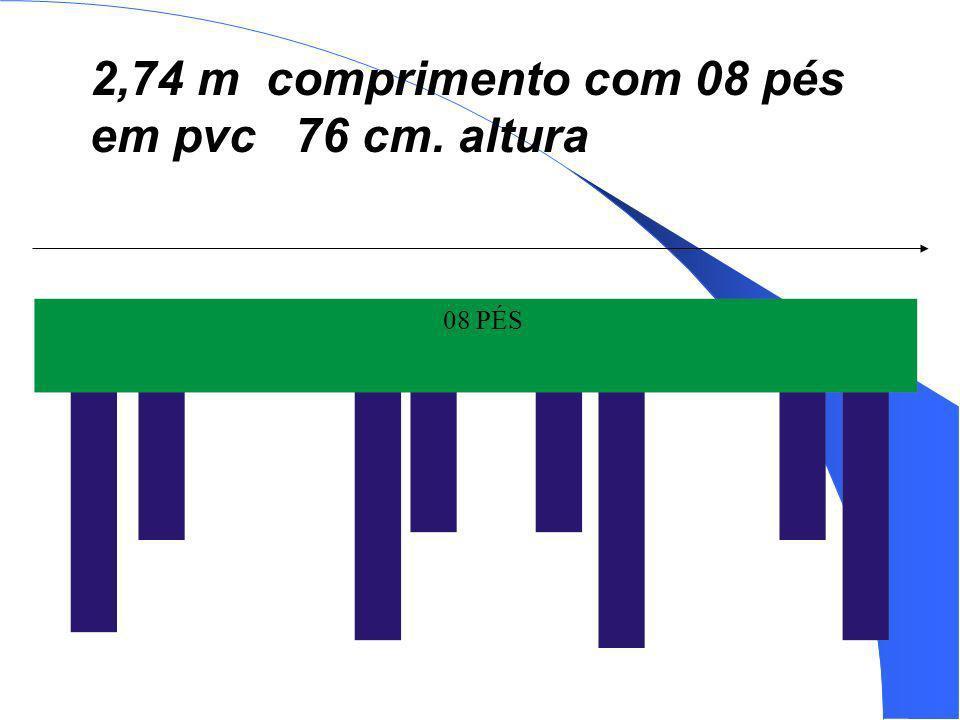 08 PÉS 2,74 m comprimento com 08 pés em pvc 76 cm. altura