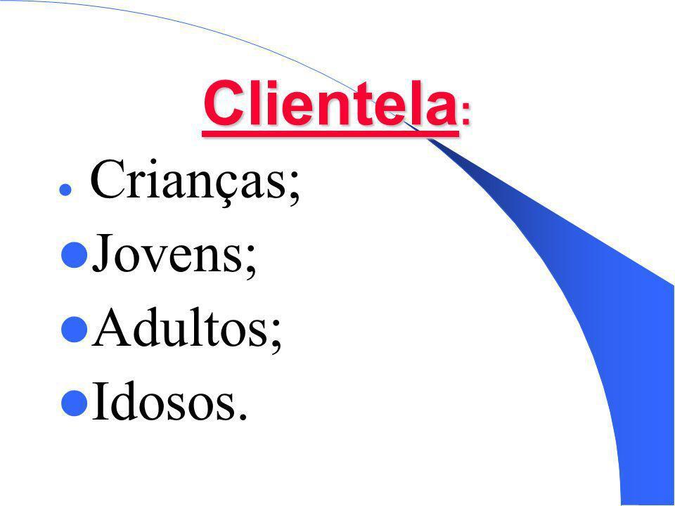 Clientela : Crianças; Jovens; Adultos; Idosos.