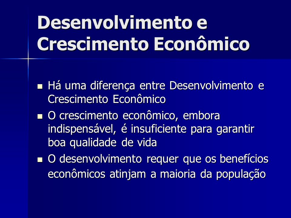 Desenvolvimento e Crescimento Econômico Há uma diferença entre Desenvolvimento e Crescimento Econômico Há uma diferença entre Desenvolvimento e Cresci