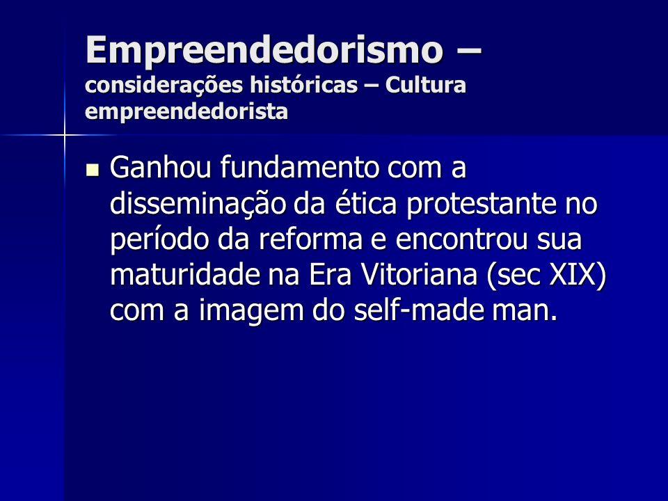 Empreendedorismo – considerações históricas – Cultura empreendedorista Ganhou fundamento com a disseminação da ética protestante no período da reforma
