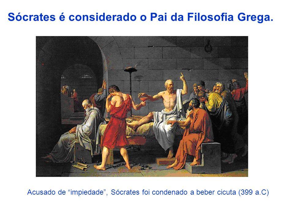 Sócrates é considerado o Pai da Filosofia Grega. Acusado de impiedade, Sócrates foi condenado a beber cicuta (399 a.C)