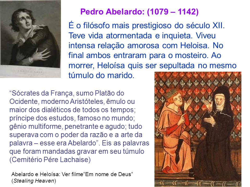 Abelardo e Heloísa: Ver filmeEm nome de Deus (Stealing Heaven) Pedro Abelardo: (1079 – 1142) É o filósofo mais prestigioso do século XII. Teve vida at