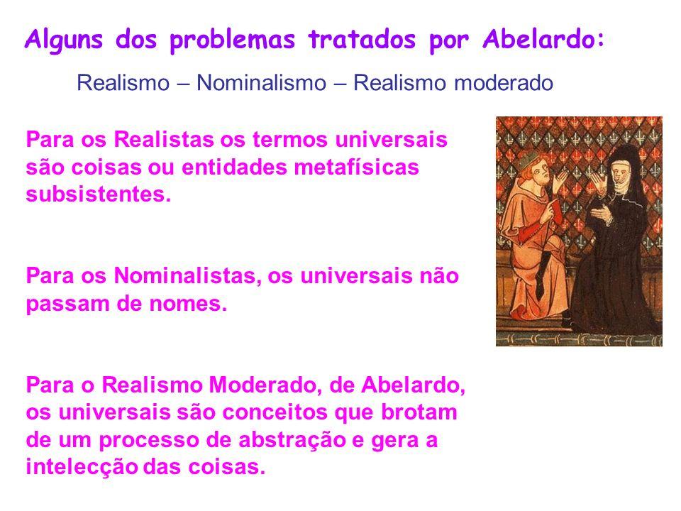 Alguns dos problemas tratados por Abelardo: Realismo – Nominalismo – Realismo moderado Para os Realistas os termos universais são coisas ou entidades