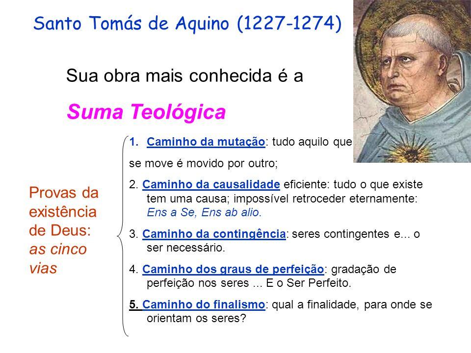 Santo Tomás de Aquino (1227-1274) Sua obra mais conhecida é a Suma Teológica Provas da existência de Deus: as cinco vias 1.Caminho da mutação: tudo aq