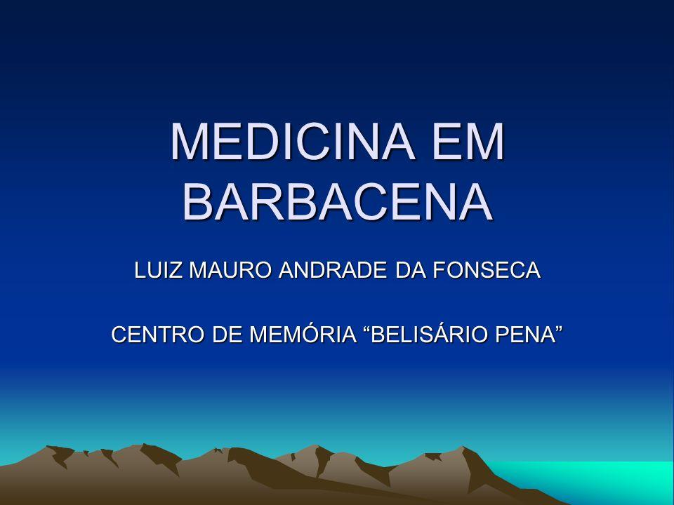 MEDICINA EM BARBACENA LUIZ MAURO ANDRADE DA FONSECA CENTRO DE MEMÓRIA BELISÁRIO PENA