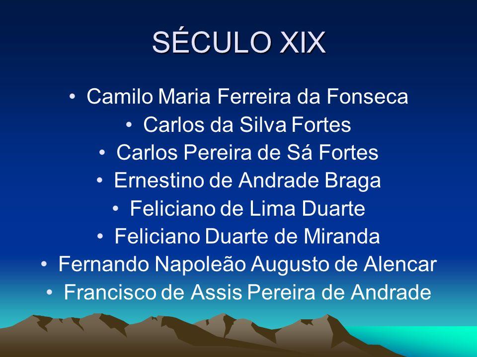 SÉCULO XIX Camilo Maria Ferreira da Fonseca Carlos da Silva Fortes Carlos Pereira de Sá Fortes Ernestino de Andrade Braga Feliciano de Lima Duarte Fel