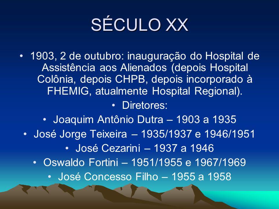 SÉCULO XX 1903, 2 de outubro: inauguração do Hospital de Assistência aos Alienados (depois Hospital Colônia, depois CHPB, depois incorporado à FHEMIG,