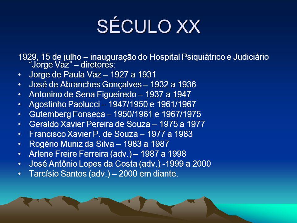 SÉCULO XX 1929, 15 de julho – inauguração do Hospital Psiquiátrico e Judiciário Jorge Vaz – diretores: Jorge de Paula Vaz – 1927 a 1931 José de Abranc