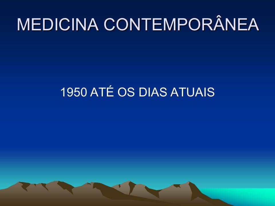 MEDICINA CONTEMPORÂNEA 1950 ATÉ OS DIAS ATUAIS
