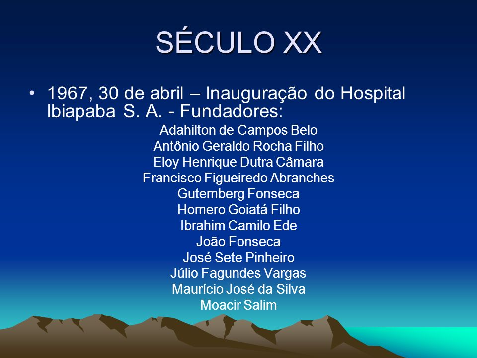 SÉCULO XX 1967, 30 de abril – Inauguração do Hospital Ibiapaba S. A. - Fundadores: Adahilton de Campos Belo Antônio Geraldo Rocha Filho Eloy Henrique