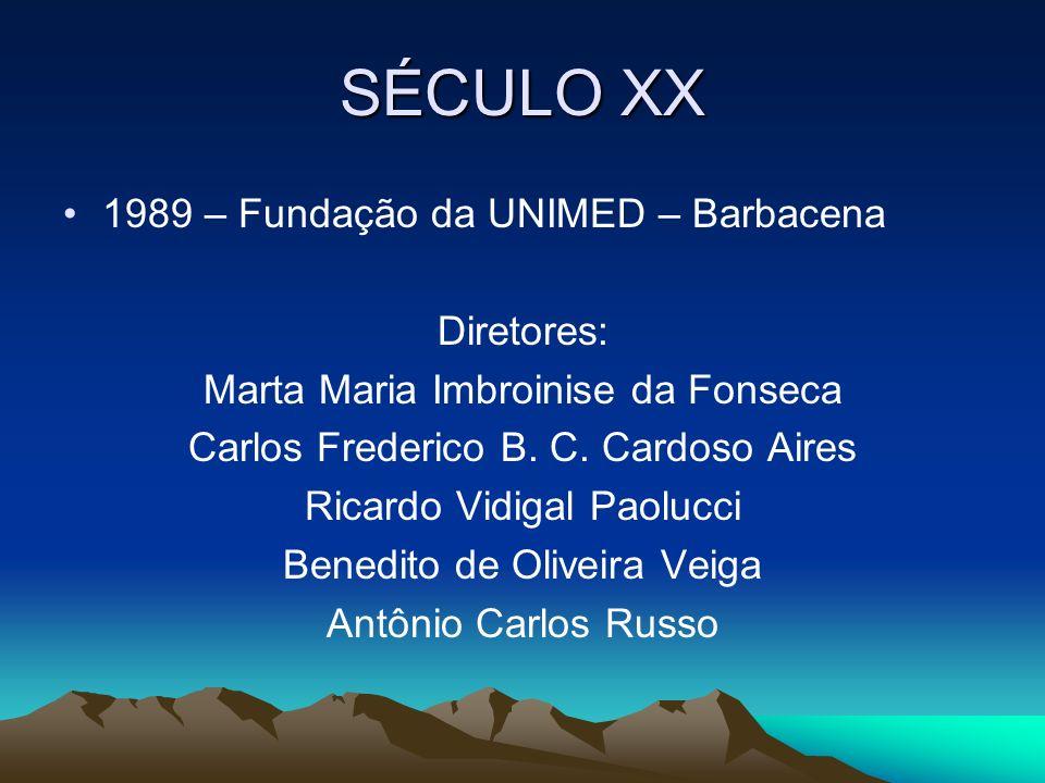 SÉCULO XX 1989 – Fundação da UNIMED – Barbacena Diretores: Marta Maria Imbroinise da Fonseca Carlos Frederico B. C. Cardoso Aires Ricardo Vidigal Paol