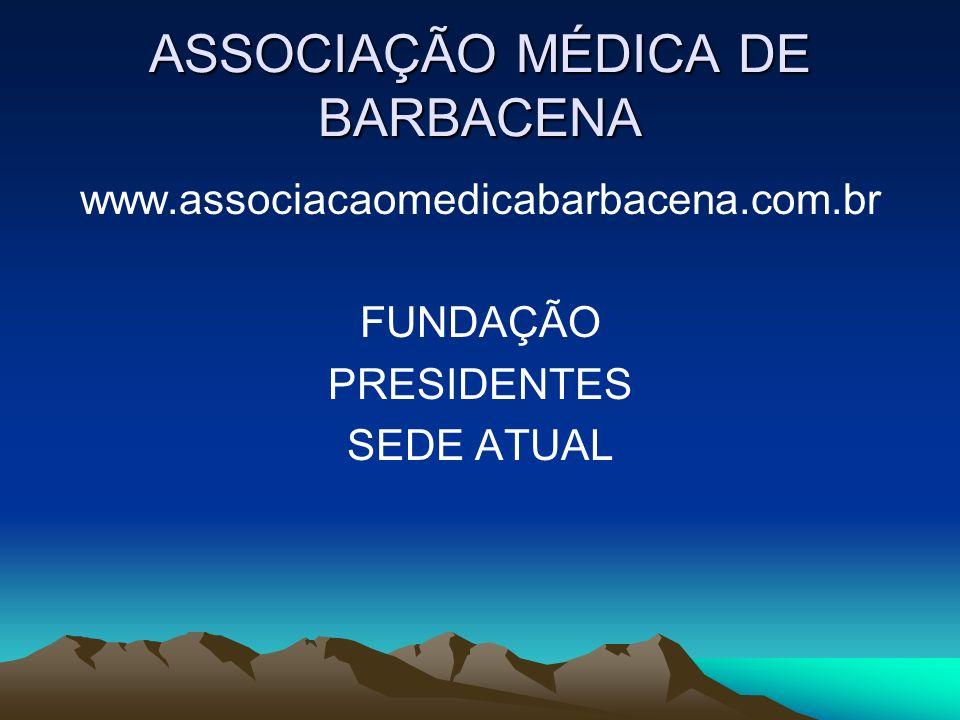 ASSOCIAÇÃO MÉDICA DE BARBACENA www.associacaomedicabarbacena.com.br FUNDAÇÃO PRESIDENTES SEDE ATUAL