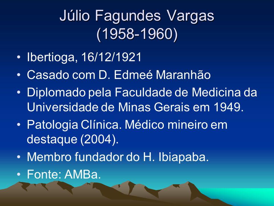 Júlio Fagundes Vargas (1958-1960) Ibertioga, 16/12/1921 Casado com D. Edmeé Maranhão Diplomado pela Faculdade de Medicina da Universidade de Minas Ger