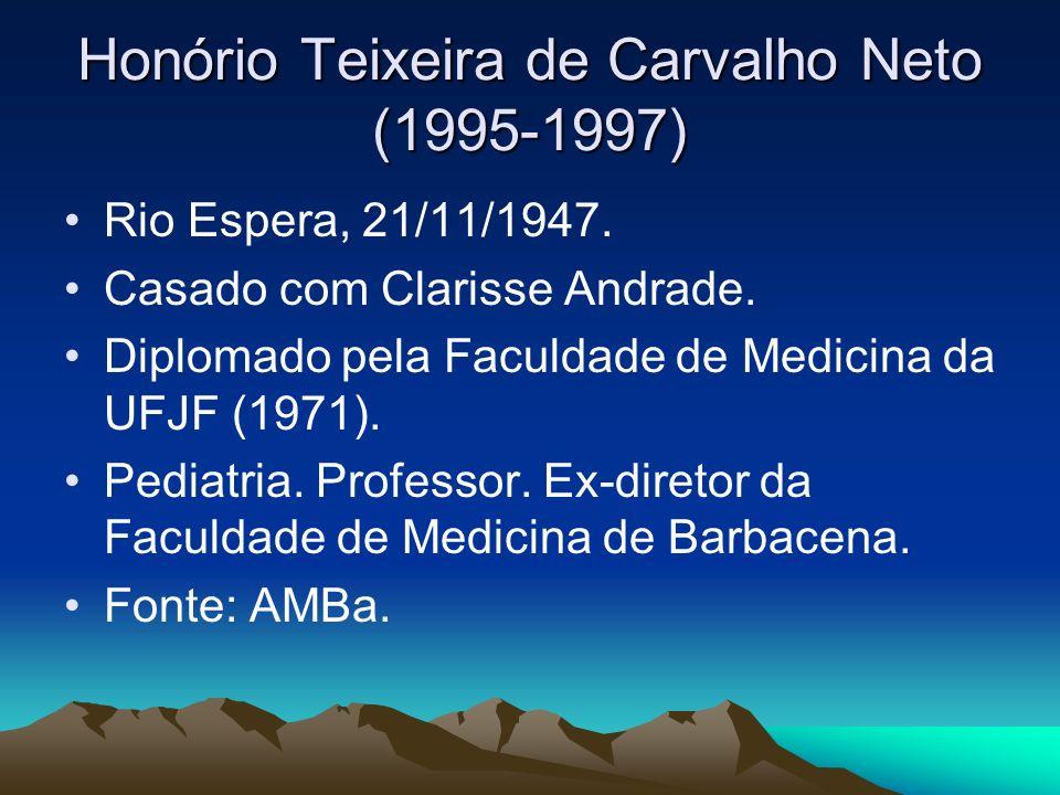 Honório Teixeira de Carvalho Neto (1995-1997) Rio Espera, 21/11/1947. Casado com Clarisse Andrade. Diplomado pela Faculdade de Medicina da UFJF (1971)