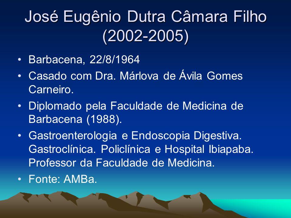 José Eugênio Dutra Câmara Filho (2002-2005) Barbacena, 22/8/1964 Casado com Dra. Márlova de Ávila Gomes Carneiro. Diplomado pela Faculdade de Medicina