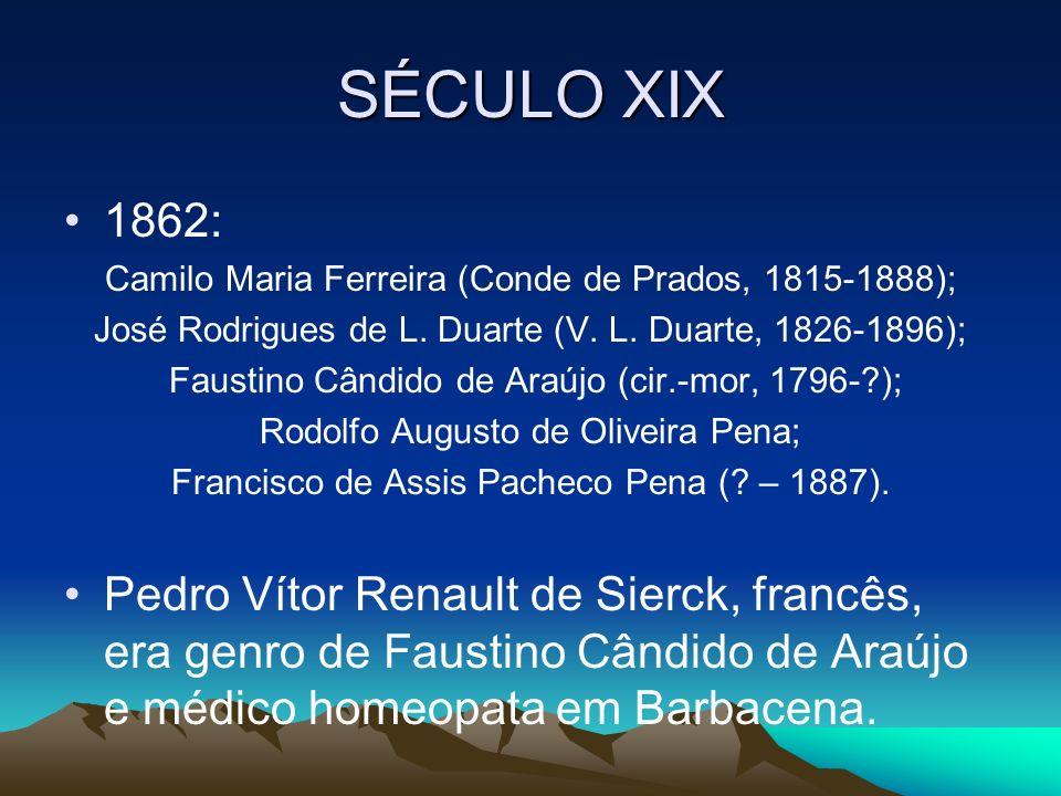 SÉCULO XIX 1862: Camilo Maria Ferreira (Conde de Prados, 1815-1888); José Rodrigues de L. Duarte (V. L. Duarte, 1826-1896); Faustino Cândido de Araújo