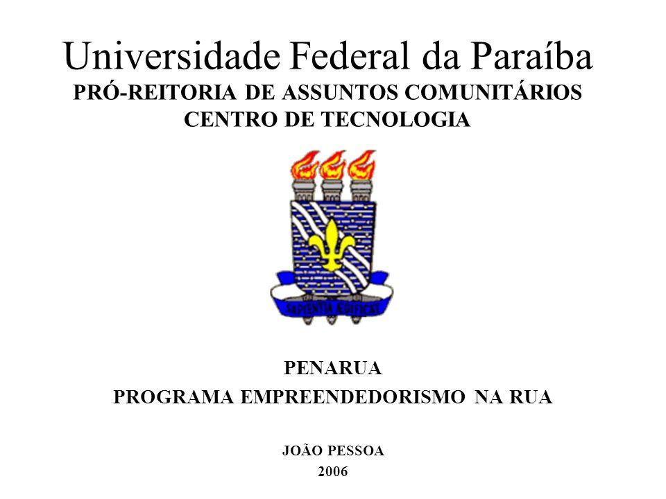 Universidade Federal da Paraíba PRÓ-REITORIA DE ASSUNTOS COMUNITÁRIOS CENTRO DE TECNOLOGIA PENARUA PROGRAMA EMPREENDEDORISMO NA RUA JOÃO PESSOA 2006